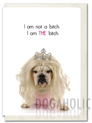 I am THE Bitch Greetings Card