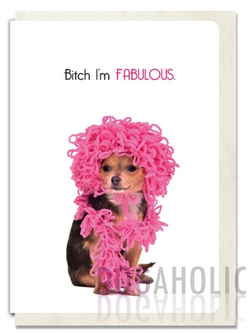 Bitch I'm Fabulous Greetings Card
